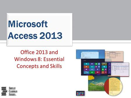 Office 2013 and Windows 8: Essential Concepts and Skills Microsoft Access 2013.