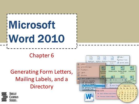Microsoft Word 2010 Chapter 6 Generating Form Letters, Mailing Labels, and a Directory.