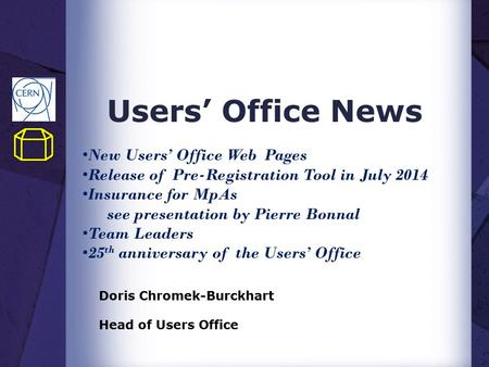 Users' Office News Doris Chromek-Burckhart Head of Users Office New Users' Office Web Pages Release of Pre-Registration Tool in July 2014 Insurance for.