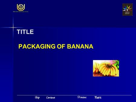 TITLE PACKAGING OF BANANA. Introduction Packaging of Banana India is the second largest producer of fruits and vegetables It will have significance only.