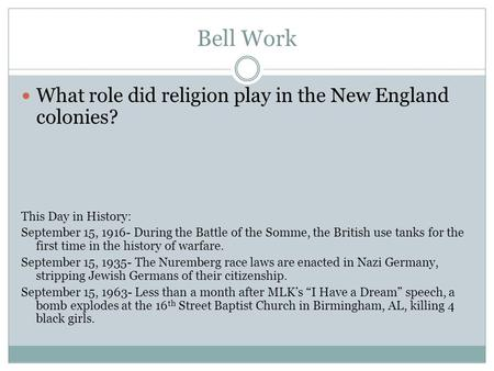 Bell Work What role did religion play in the New England colonies? This Day in History: September 15, 1916- During the Battle of the Somme, the British.