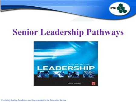 Providing Quality, Excellence and Improvement in the Education Service Senior Leadership Pathways.