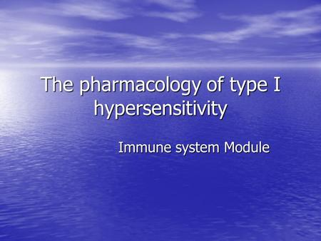 The pharmacology of type I hypersensitivity Immune system Module.