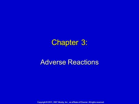 Chapter 3: Adverse Reactions Copyright © 2011, 2007 Mosby, Inc., an affiliate of Elsevier. All rights reserved.