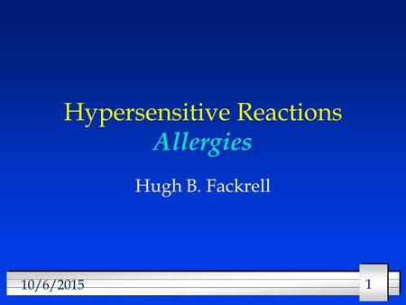 11 10/6/2015 Hypersensitive Reactions Allergies Hugh B. Fackrell.