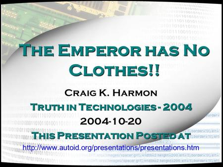Q.E.D. Systems The Emperor has No Clothes!! Craig K. Harmon Truth in Technologies - 2004 2004-10-20 This Presentation Posted at