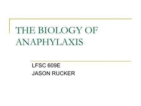 THE BIOLOGY OF ANAPHYLAXIS LFSC 609E JASON RUCKER.