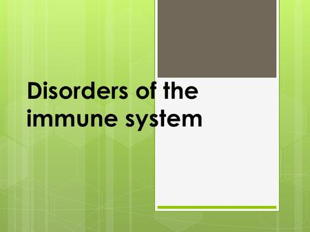 Disorders of the immune system. Disorders of the Immune System  Hypersensitivity  Caused by excessive immune activity  Autoimmunity  Caused by a misdirected.