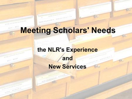 Meeting Scholars' Needs the NLR's Experience and New Services.