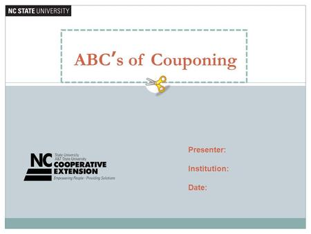 ABC's of Couponing Presenter: Institution: Date:.