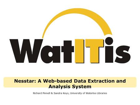Nesstar: A Web-based Data Extraction and Analysis System Richard Pinnell & Sandra Keys, University of Waterloo Libraries.