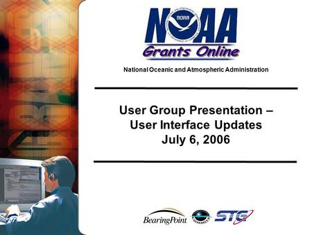 National Oceanic and Atmospheric Administration User Group Presentation – User Interface Updates July 6, 2006.