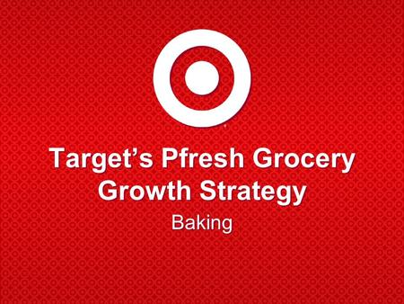 Target's Pfresh Grocery Growth Strategy Baking. Pfresh  Target's Grocery Strategy  What is Pfresh?  Rollout plans  What this means for you  Future.