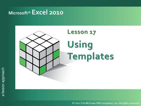 A lesson approach © 2011 The McGraw-Hill Companies, Inc. All rights reserved. a lesson approach Microsoft® Excel 2010 © 2011 The McGraw-Hill Companies,