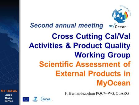 GMES Marine Service MY OCEAN Cross Cutting Cal/Val Activities & Product Quality Working Group Scientific Assessment of External Products in MyOcean Second.