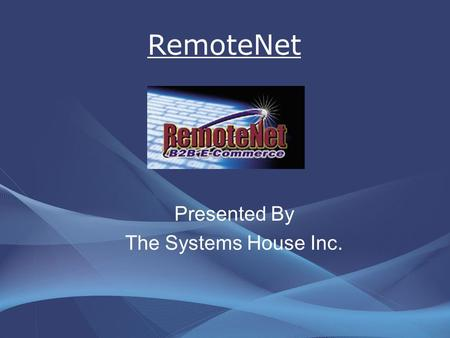 RemoteNet Presented By The Systems House Inc.. Enhancements Order by multiple selling units of measure Updated the webpage's look and feel –Style sheets.