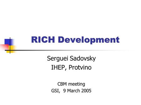 RICH Development Serguei Sadovsky IHEP, Protvino CBM meeting GSI, 9 March 2005.