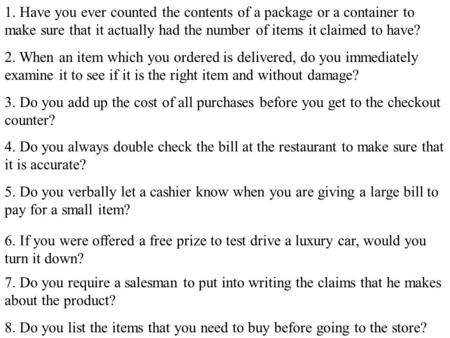 1. Have you ever counted the contents of a package or a container to make sure that it actually had the number of items it claimed to have? 2. When an.