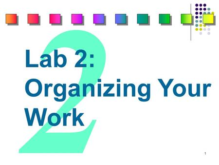 1 2 Lab 2: Organizing Your Work. 2 Competencies 3 After completing this lab, you will know how to: 1. Use Explorer to manage files. 2. Copy files. 3.