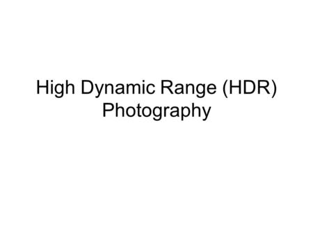 High Dynamic Range (HDR) Photography. Camera vs Eye Eye sees a wider range of color luminance than digital cameras HDR's images compensate for this by.