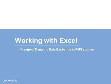 Jack 2008-03-13 Working with Excel - Usage of Dynamic Data Exchange in PMS studies.