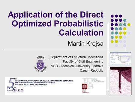 Application of the Direct Optimized Probabilistic Calculation Martin Krejsa Department of Structural Mechanics Faculty of Civil Engineering VSB - Technical.