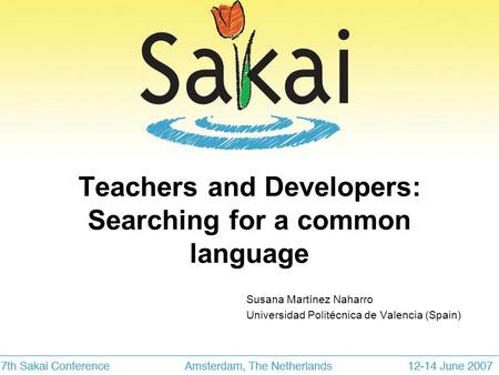 Teachers and Developers: Searching for a common language Susana Martínez Naharro Universidad Politécnica de Valencia (Spain)
