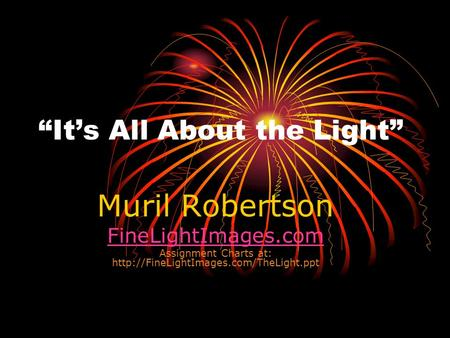 """It's All About the Light"" Muril Robertson FineLightImages.com Assignment Charts at:"