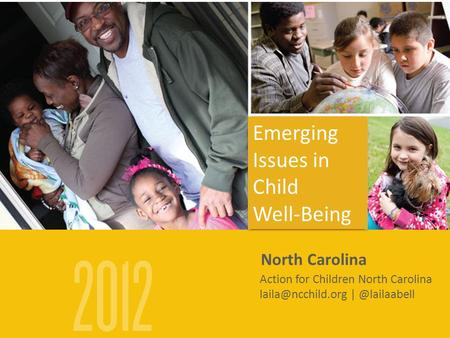North Carolina Action for Children North Carolina Emerging Issues in Child Well-Being Emerging Issues in Child Well-Being.