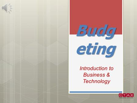 Budg eting Introduction to Business & Technology.
