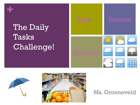+ Ms. Groeneveld The Daily Tasks Challenge! Task Process Evaluation.