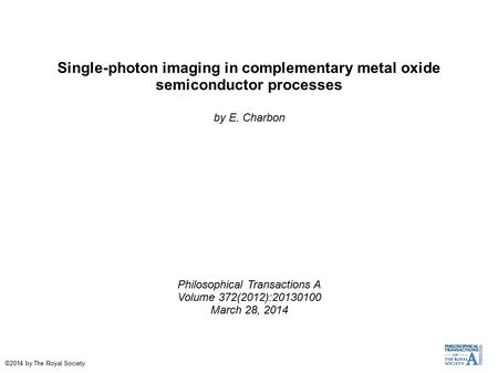 Single-photon imaging in complementary metal oxide semiconductor processes by E. Charbon Philosophical Transactions A Volume 372(2012):20130100 March 28,
