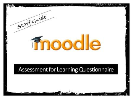 Assessment for Learning Questionnaire Staff Guide.