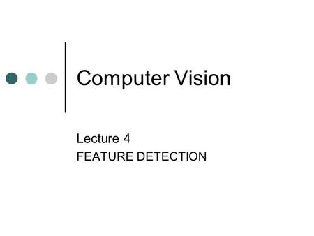 Computer Vision Lecture 4 FEATURE DETECTION. Feature Detection Feature Description Feature Matching Today's Topics 2.