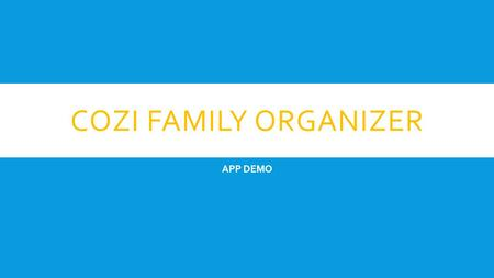 COZI FAMILY ORGANIZER APP DEMO. Getting Started CALENDAR.