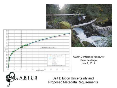 Salt Dilution Uncertainty and Proposed Metadata Requirements CWRA Conference Vancouver Gabe Sentlinger Mar 7, 2013.