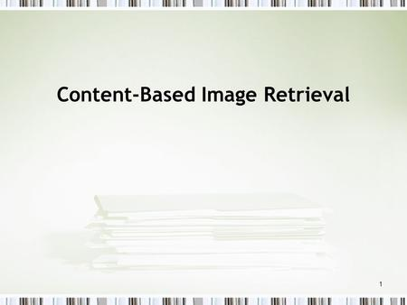 1 Content-Based Image Retrieval. 2 What is Content-based Image Retrieval (CBIR)? Image Search Systems that search for images by image content Keyword-based.