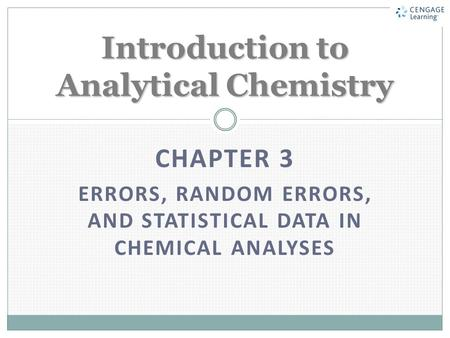 CHAPTER 3 ERRORS, RANDOM ERRORS, AND STATISTICAL DATA IN CHEMICAL ANALYSES Introduction to Analytical Chemistry.