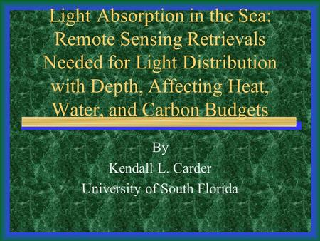 Light Absorption in the Sea: Remote Sensing Retrievals Needed for Light Distribution with Depth, Affecting Heat, Water, and Carbon Budgets By Kendall L.