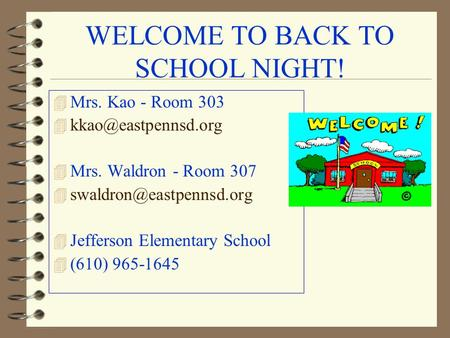 WELCOME TO BACK TO SCHOOL NIGHT! 4 Mrs. Kao - Room 303 4 4 Mrs. Waldron - Room 307 4 4 Jefferson Elementary.