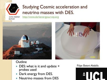 Studying Cosmic acceleration and neutrino masses with DES.  Studying Cosmic acceleration and neutrino masses with DES.