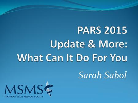 Sarah Sabol. PARS Who: ACCME What: Program and Activity Reporting System When: Annually, by March 31 Why?: Helps ACCME and providers demonstrate the size,