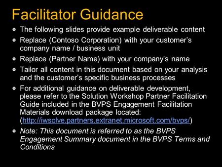 Facilitator Guidance The following slides provide example deliverable content Replace (Contoso Corporation) with your customer's company name / business.