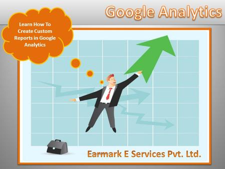 Learn How To Create Custom Reports in Google Analytics.