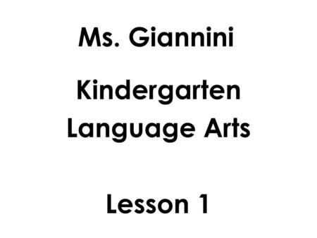 Ms. Giannini Kindergarten Language Arts Lesson 1.