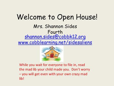 Welcome to Open House! Mrs. Shannon Sides Fourth  While you wait for.