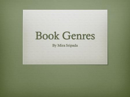 Book Genres By Mira Sripada. Non-Fiction  I like non-fiction because I think it's a better alternative then going online to look up information. Books.