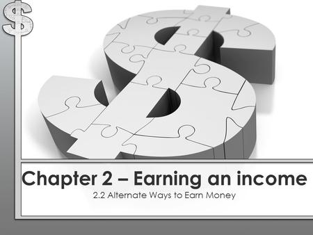 Chapter 2 – Earning an income 2.2 Alternate Ways to Earn Money.