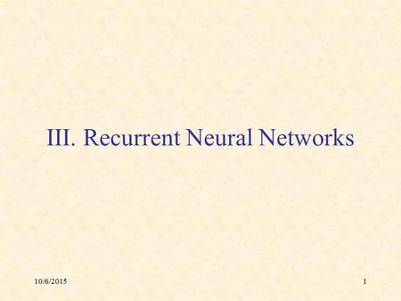 10/6/20151 III. Recurrent Neural Networks. 10/6/20152 A. The Hopfield Network.