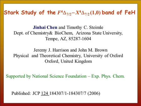 Stark Study of the F 4     X 4  7/2 (1,0) band of FeH Jinhai Chen and Timothy C. Steimle Dept. of Chemistry& BioChem, Arizona State University,